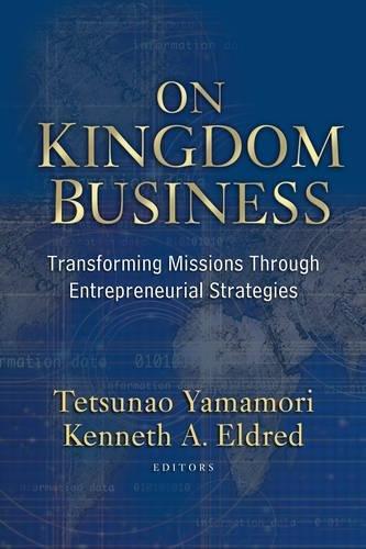 On Kingdom Business: Transforming Missions Through Entrepreneurial: Tetsunao Yamamori; Kenneth
