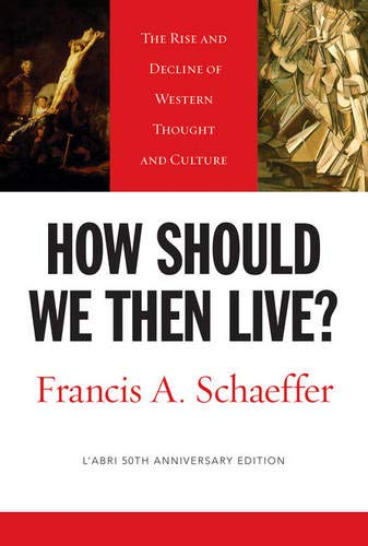 9781581345360: How Should We Then Live? (L'Abri 50th Anniversary Edition): The Rise and Decline of Western Thought and Culture
