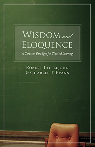 9781581345520: Wisdom and Eloquence: A Christian Paradigm for Classical Learning