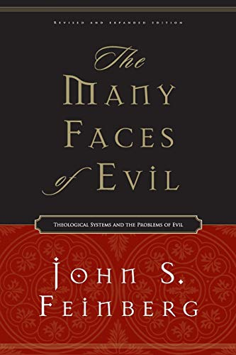 The Many Faces of Evil (Revised and Expanded Edition): Theological Systems and the Problems of Evil (1581345674) by John S. Feinberg