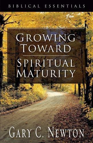 9781581345711: Growing Toward Spiritual Maturity (Biblical Essentials Series)
