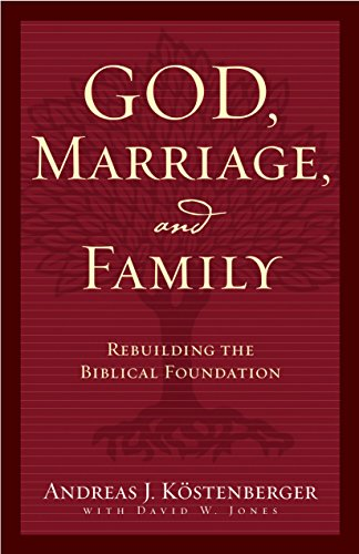 9781581345803: God, Marriage, and Family: Rebuilding the Biblical Foundation