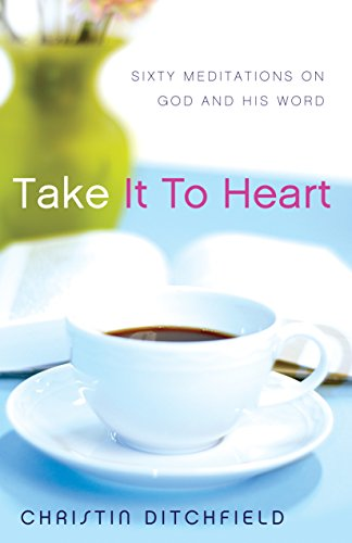 Take It To Heart: Sixty Meditations on: Christin Ditchfield
