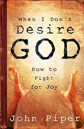9781581346527: When I Don't Desire God: How to Fight for Joy