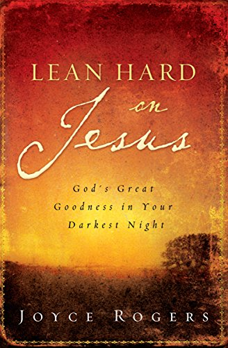 9781581346749: Lean Hard on Jesus: God's Great Goodness in Your Darkest Night