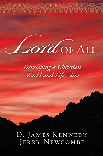 Lord of All: Developing a Christian World-and-Life: Kennedy, D. James,