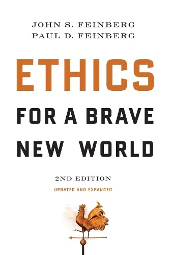 Ethics for a Brave New World, Second Edition (Updated and Expanded) (158134712X) by John S. Feinberg; Paul D. Feinberg