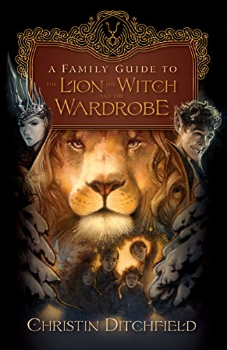 A Family Guide to the Lion, the Witch, and the Wardrobe: Ditchfield, Christin