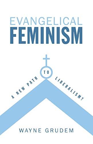 Evangelical Feminism: A New Path to Liberalism?: Wayne Grudem