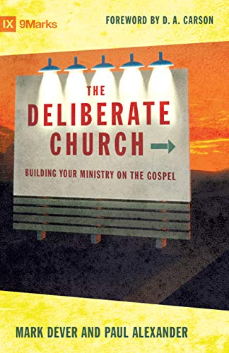 9781581347388: The Deliberate Church: Building Your Ministry on the Gospel