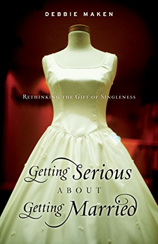 9781581347418: Getting Serious About Getting Married: Rethinking the Gift of Singleness