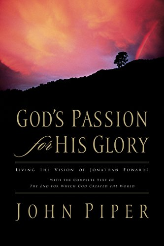 God's Passion for His Glory : Living: John Piper; Tony