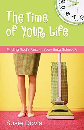 9781581347524: The Time of Your Life: Finding God's Rest in Your Busy Schedule