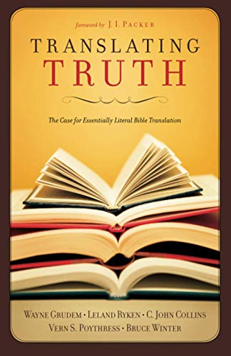 Translating Truth: The Case for Essentially Literal Bible Translation (1581347553) by Bruce Winter; C. John Collins; Leland Ryken; Vern S. Poythress; Wayne Grudem