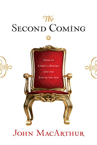 The Second Coming: Signs of Christ's Return and the End of the Age (158134757X) by John MacArthur