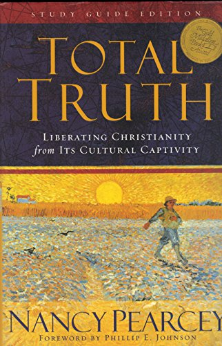 9781581347647: TOTAL TRUTH~LIBERATING CHRISTIANITY FROM ITS CULTURAL CAPTIVITY