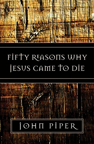 Fifty Reasons Why Jesus Came to Die (158134788X) by John Piper