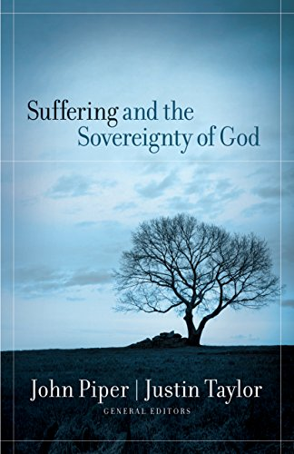Suffering and the Sovereignty of God: John Piper, Joni Eareckson Tada, Justin Taylor