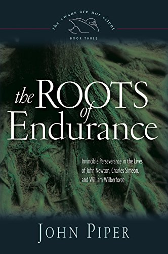 9781581348149: The Roots of Endurance: Invincible Perseverance in the Lives of John Newton, Charles Simeon, and William Wilberforce