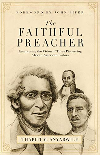 9781581348279: The Faithful Preacher: Recapturing the Vision of Three Pioneering African-American Pastors