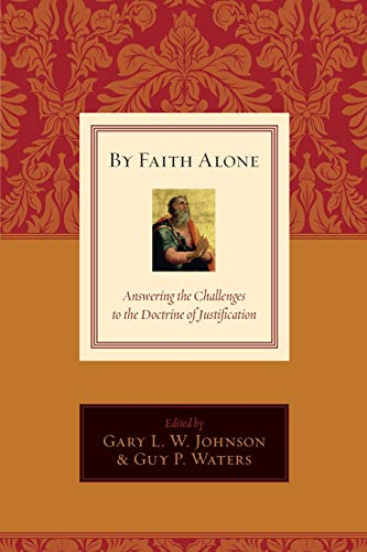 By Faith Alone: Answering the Challenges to: Johnson, Gary L.