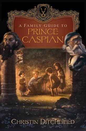 A Family Guide to Prince Caspian: Christin Ditchfield