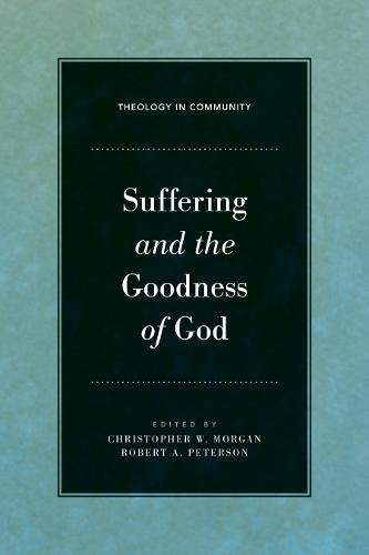 Suffering and the Goodness of God (Theology: Christopher W. Morgan;