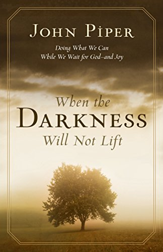 9781581348767: When the Darkness Will Not Lift: Doing What We Can While We Wait for God--and Joy
