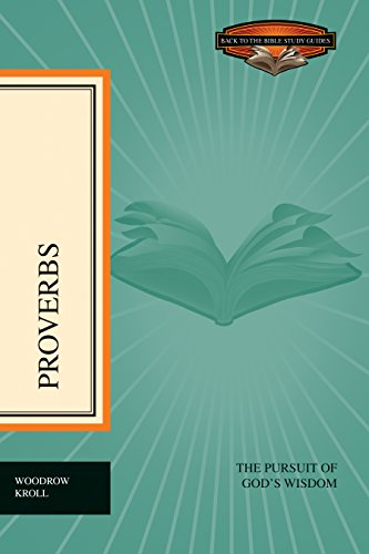 Proverbs: The Pursuit of God's Wisdom (Back to the Bible Study Guides) (9781581348798) by Kroll, Woodrow