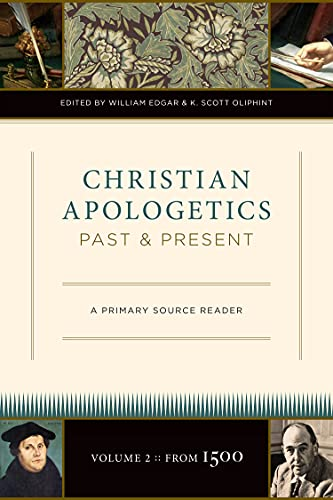 9781581349078: Christian Apologetics Past and Present: A Primary Source Reader: From 1500