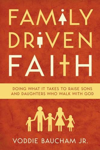 9781581349290: Family Driven Faith: Doing What It Takes to Raise Sons and Daughters Who Walk with God