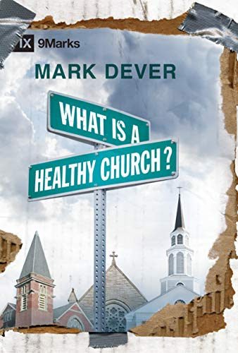What Is a Healthy Church? (IX Marks) (9 Marks of a Healthy Church): Dever, Mark