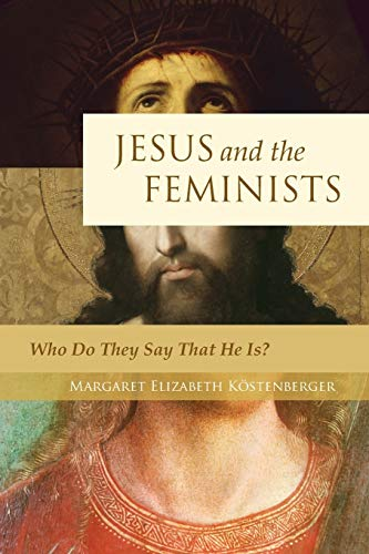 9781581349597: Jesus and the Feminists: Who Do They Say That He Is?