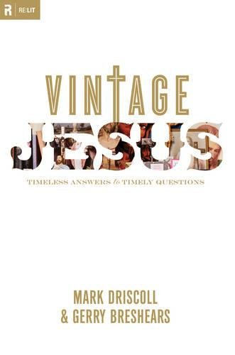 9781581349757: Vintage Jesus: Timeless Answers to Timely Questions (Relit Theology)