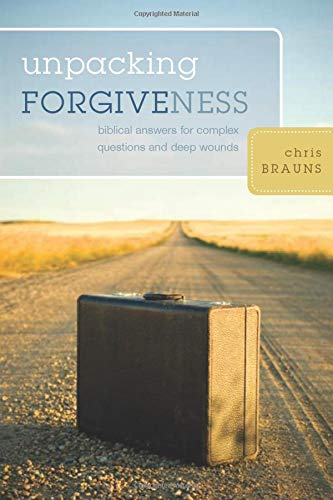 9781581349801: Unpacking Forgiveness: Biblical Answers for Complex Questions and Deep Wounds