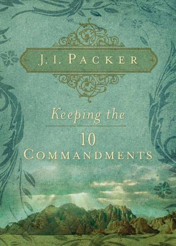 Keeping the Ten Commandments: Packer, J. I.