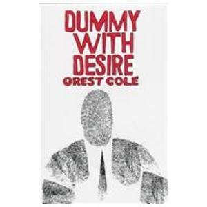 Dummy With Desire: Cole, Orest