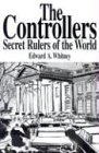 The Controllers : Secret Rulers of the: Edward A. Whitney