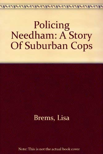 9781581410914: Policing Needham: A Story Of Suburban Cops