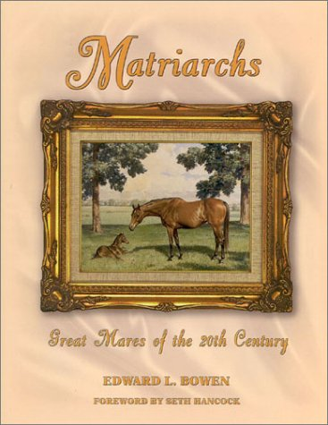 MATRIARCHS VOL. 1: GREAT MARES OF THE 20TH CENTURY: Bowen, Edward L.