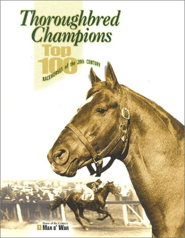 Thoroughbred Champions : Top 100 Racehorses of: Blood-Horse, Inc. Staff