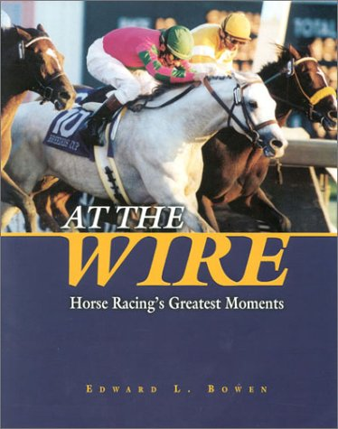9781581500707: At the Wire: Horse Racing's Greatest Moments