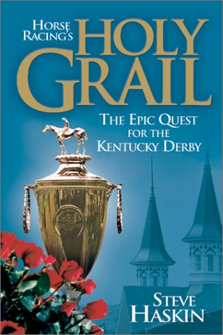 Horse Racing's Holy Grail: The Epic Quest for the Kentucky Derby [SIGNED]: Haskin, Steve