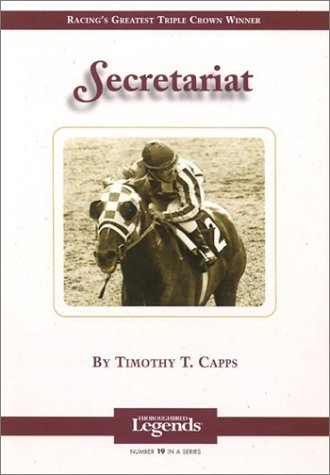 Secretariat: Thoroughbred Legends: Capps, Timothy T