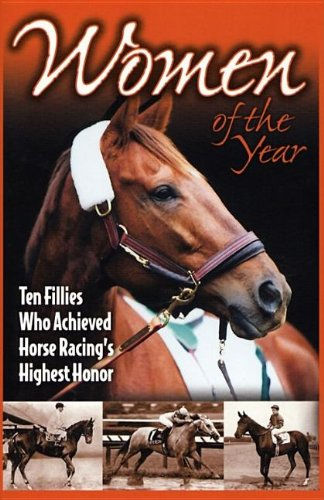 9781581501162: Women of the Year: Ten Fillies Who Achieved Horse Racing's Highest Honor