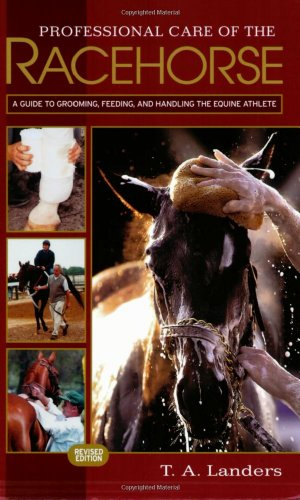 Professional Care of the Racehorse: A Guide to Grooming, Feeding, and Handling the Equine Athlete: ...