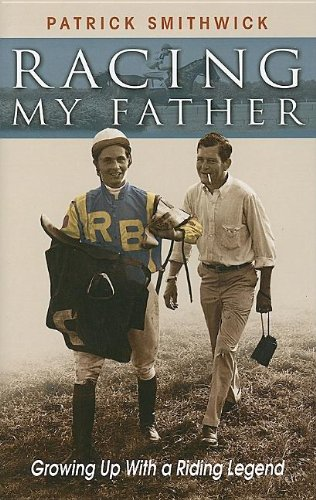 9781581501407: Racing My Father: Growing Up with a Riding Legend