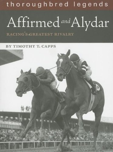 9781581501544: Affirmed and Alydar: Racing's Greatest Rivalry (Thoroughbred Legends (Unnumbered))