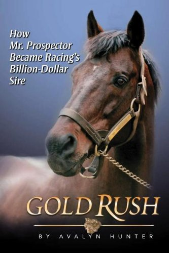9781581501735: Gold Rush: How Mr. Prospector Became Racing's Billion Dollar Sire
