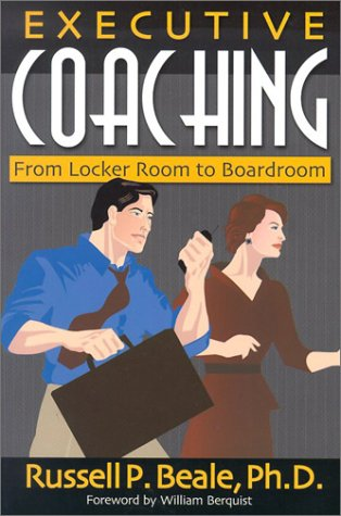 Executive Coaching: From Boardroom to Locker Room: Beale, Russell